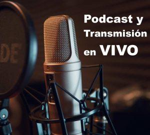 Podcast y Transmisión en VIVO